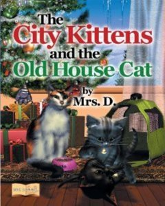The City Kittens and the Old House Cat by Mrs. D.